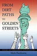 From Dirt Paths to Golden Streets: Poems of Immigrant Experiences - Fischlowitz, Merle