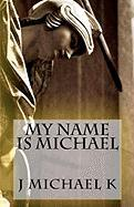 My Name Is Michael - K, J. Michael