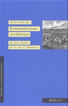 Kommunikationsrevolutionen. Die neue Medien des 16. und 19. Jahrhundert. (Wirtschafts- u. sozialhistorische Studien, 3).
