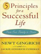 5 Principles for a Successful Life: From Our Family to Yours - Gingrich, Newt; Gingrich-Cushman, Jackie