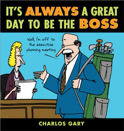 It's Always a Great Day to Be the Boss - Charlos Gary
