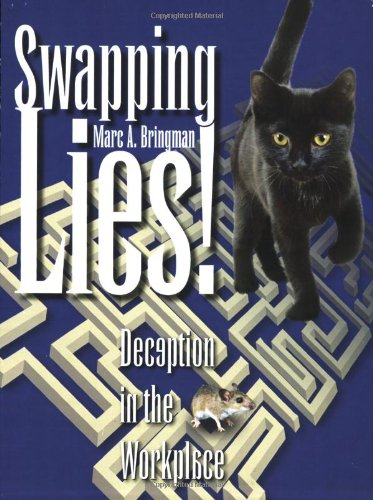 Swapping Lies! Deception in the Workplace - Marc A. Bringman