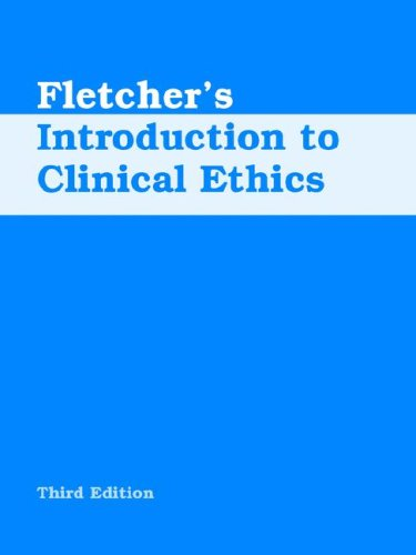 Fletcher's Introduction to Clinical Ethics, 3rd Edition - John C. Fletcher; Paul A. Lombardo; Edward M. Spencer
