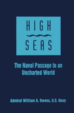 High Seas: The Naval Passage to an Uncharted World - William A. Owens