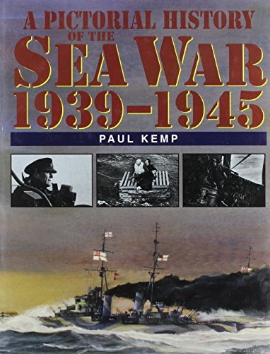 A Pictorial History of the Sea War, 1939-1945 - Paul J. Kemp