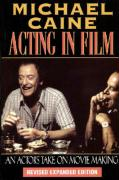 Michael Caine - Acting in Film: An Actor's Take on Movie Making