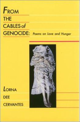 From the Cables of Genocide : Poems on Love and Hunger - Lorna Dee Cervantes