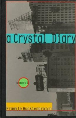 A Crystal Diary : A Novel - Frankie Hucklenbroich
