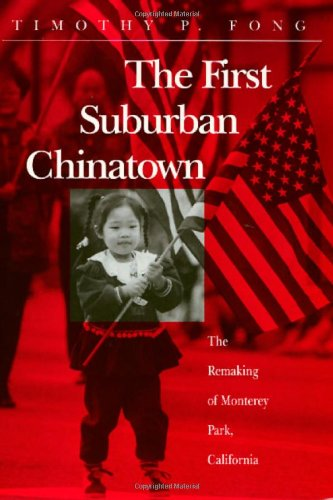 The First Suburban Chinatown : The Remaking of Monterey Park, California - Timothy P. Fong
