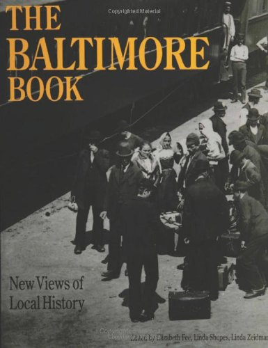 The Baltimore Book: New Views of Local History (Critical Perspectives On The Past) - Elizabeth Fee; Linda Shopes; Linda Zeidman
