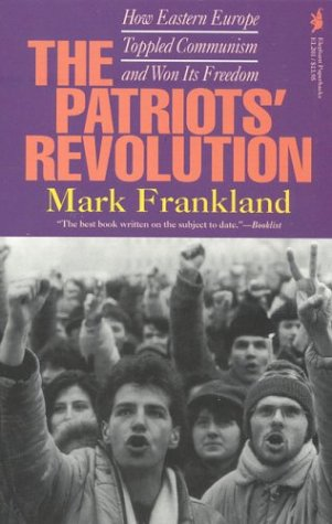 The Patriots' Revolution: How Eastern Europe Toppled Communism and Won Its Freedom - Mark Frankland