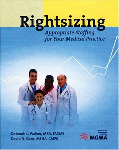 Rightsizing: Appropriate Staffing for Your Medical Practice - Deborah L. Walker; David. N. Gans