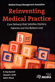 Reinventing Medical Practice: Care Deliverry That Satisfies Doctors, Patients and the Bottom Line