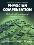 Physician Compensation: Models for Aligning Financial Goals and Incentives - Hekman, Kenneth M.
