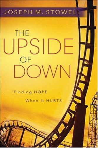 The Upside of Down: Finding Hope When It Hurts - Dr. Joseph M. Stowell
