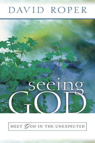 Seeing God: Meet God in the Unexpected - David Roper
