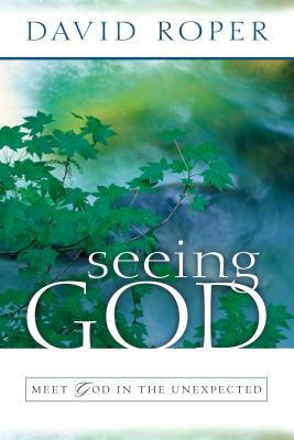 Seeing God : Meet God in the Unexpected - David Roper
