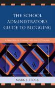 The School Administrator's Guide to Blogging: A New Way to Connect with the Community - Stock, Mark J.