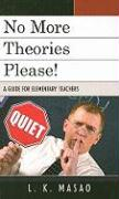 No More Theories Please!: A Guide for Elementary Teachers - Masao, L. K.