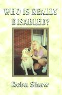 Who is Really Disabled? - Shaw, Reba Cottrell