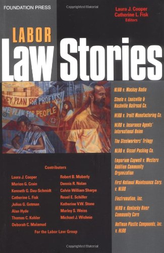 Labor Law Stories: An In-Depth Look at Leading Labor Law Cases (Stories Series - Laura J. Cooper