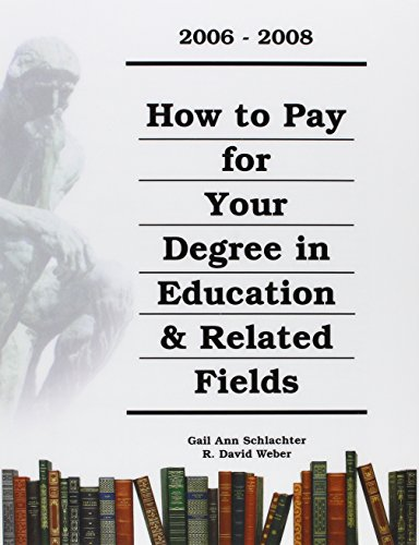 How to Pay for Your Degree in Education and Related Fields - R. David Weber; Gail Ann Schlachter
