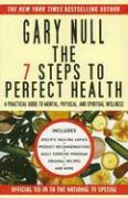 The 7 Steps to Perfect Health: A Practical Guide to Mental, Physical, and Spiritual Wellness