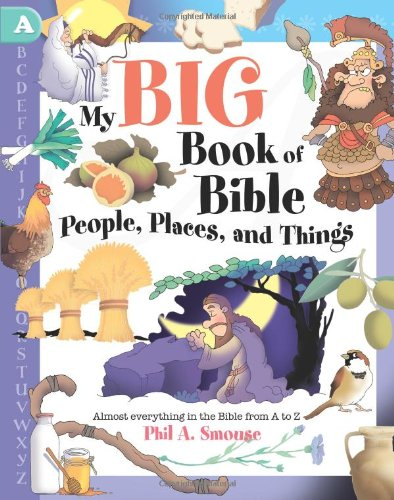 My Big Book Of Bible People, Places, And Things - Phil A. Smouse