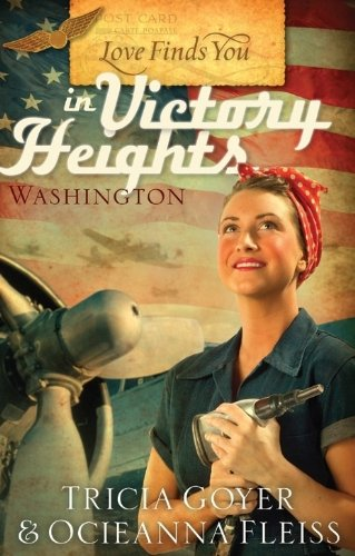 Love Finds You in Victory Heights, Washington - Tricia Goyer; Ocieanna Fleiss