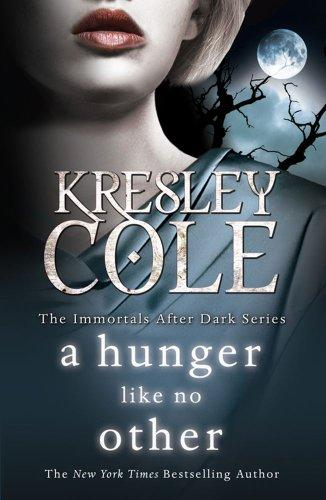 The Immortals After Dark Series: A Hunger Like No Other - Kresley, Cole