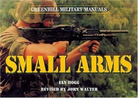 Small Arms-Hardbound (Greenhill Military Manuals) - Ian V Hogg