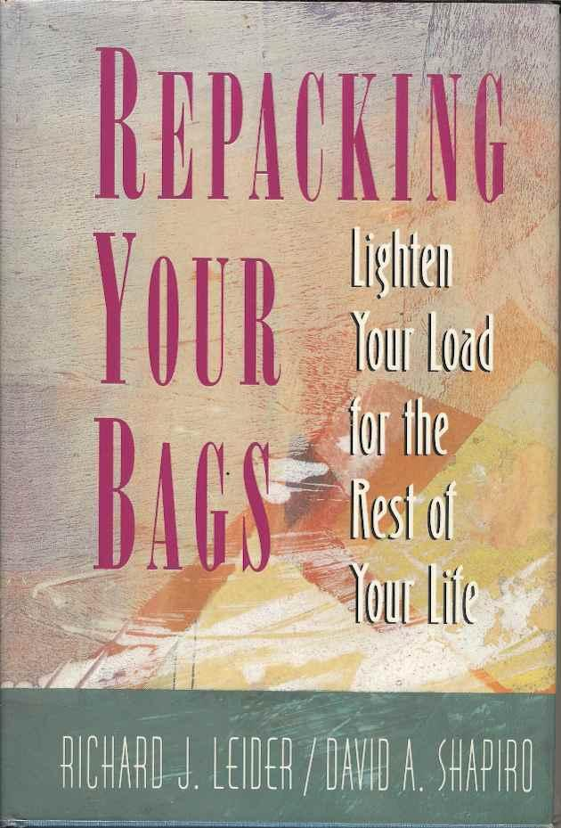 Repacking Your Bags : Lighten Your Load for the Rest of Your Life - Leider, Richard J.; Shapiro, David A.