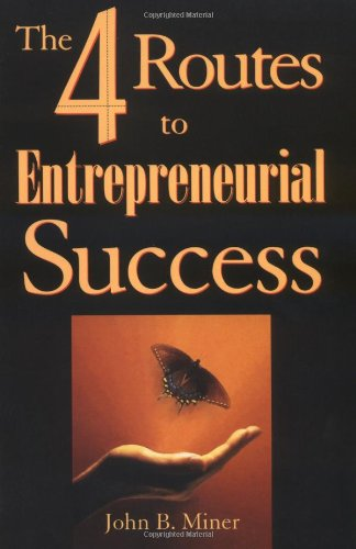 The 4 Routes to Entrepreneurial Success - John B Miner