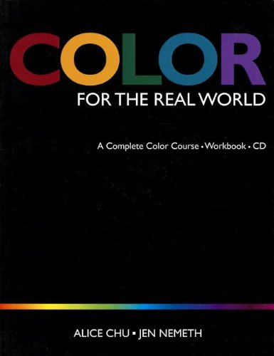 Color for the Real World: A Complete Color Course - Workbook - CD (Student Edition) - Alice Chu; Jen Nemeth