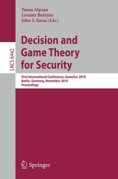 Decision and Game Theory for Security : First International Conference, GameSec 2010, Berlin, Germany, November 22-23, 2010. Proceedings - Tansu Alpcan