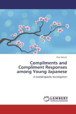 Compliments and Compliment Responses among Young Japanese - Adachi, Chie