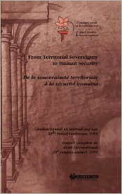 From Territorial Sovereignty to Human Security/De La Souverainete Territoriale a La Securite Humaine: Annual Conference of the Canadian Council on ... of the Canadian Council on International Law)