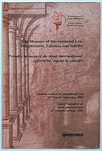 The Measure of International Law: Effectiveness, Fairness and Validity / Prendre la mesure du driot international: effectivité, équité et validité - Canadian Counsel on International Law