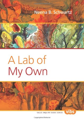 A Lab of My Own. (Value Inquiry Book Series / Lived Values, Valued Lives) - Neena B. Schwartz
