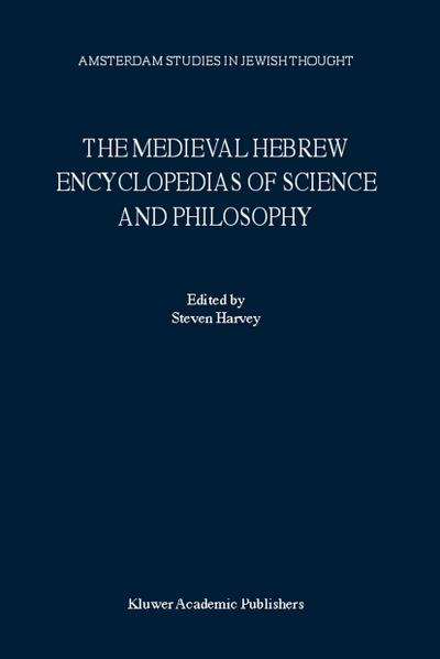 The Medieval Hebrew Encyclopedias of Science and Philosophy : Proceedings of the Bar-Ilan University Conference - S. Harvey