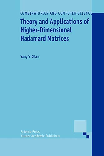 Theory And Applications Of Higher-Dimensional Hadamard Matrices (Combinatorics And Computer Science) - Xian, Yang Yi