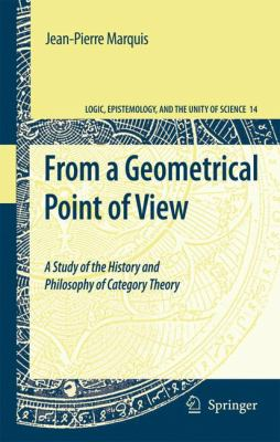 From a Geometrical Point of View : A Study of the History and Philosophy of Category Theory - Jean-Pierre Marquis