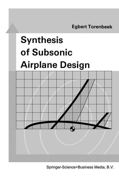 Synthesis of Subsonic Airplane Design : An introduction to the preliminary design of subsonic general aviation and transport aircraft, with emphasis on layout, aerodynamic design, propulsion and performance - E. Torenbeek