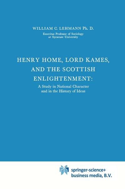 Henry Home, Lord Kames and the Scottish Enlightenment : A Study in National Character and in the History of Ideas - William C. Lehmann