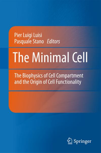 The Minimal Cell : The Biophysics of Cell Compartment and the Origin of Cell Functionality - Pier Luigi Luisi