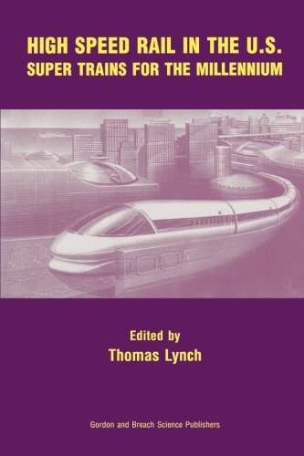 High Speed Rail in the US: Super Trains for the Millennium - Thomas Lynch