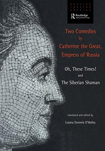 Two Comedies by Catherine the Great, Empress of Russia: Oh, These Times! and The Siberian Shaman (Russian Theatre Archive) - Catherine Great; Lurana Donnels O'Malley