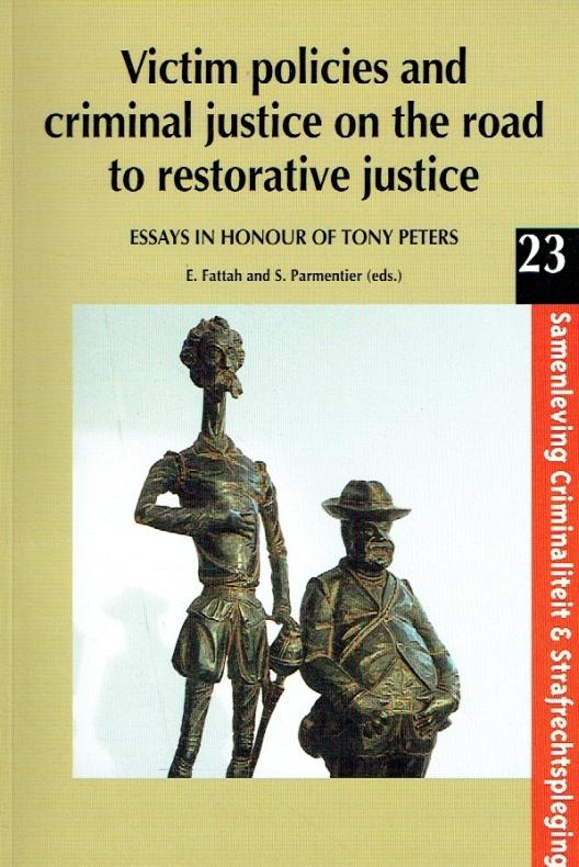 Victim Policies and Criminal Justice on the Road to Restorative Justice. A Collection of Essays in Honour of Tony Peters. - Fattah, E.; Parmentier, S.