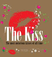 The Kiss: The Most Notorious Kisses of All Time - Krols, Birgit