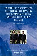 Examining Adaptation: UK Foreign Policy and the Common Foreign and Security Policy 1990-2001 - Dryburgh, Lynne